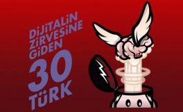 Dijitalin zirvesine giden 30 Türk