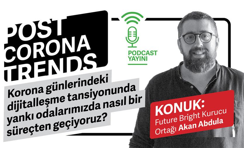 """Post Corona Trends"" podcast yayınımızın ilk konuğu Akan Abdula"